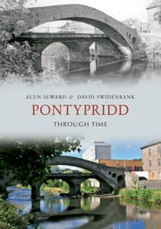 Pontypridd Through Time ebook by Alun Seward