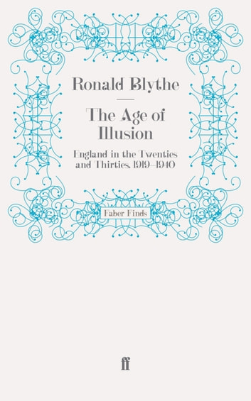 The Age of Illusion - England in the Twenties and Thirties, 1919-1940 ebook by Dr Dr Ronald Blythe