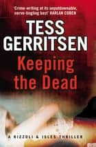Keeping the Dead - (Rizzoli & Isles series 7) ebook by Tess Gerritsen