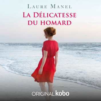 La délicatesse du homard - Original Kobo livre audio by Laure Manel