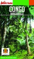 CONGO BRAZZAVILLE 2018/2019 Petit Futé ebook by Dominique Auzias, Jean-Paul Labourdette