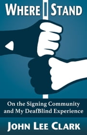 Where I Stand: On the Signing Community and My DeafBlind Experience ebook by John Lee Clark