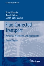 Flux-Corrected Transport - Principles, Algorithms, and Applications ebook by Dmitri Kuzmin,Rainald Löhner,Stefan Turek