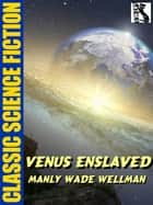 Venus Enslaved ebook by Manly Wade Wellman