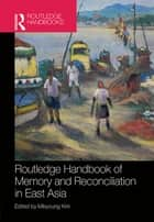 Routledge Handbook of Memory and Reconciliation in East Asia ebook by Mikyoung Kim