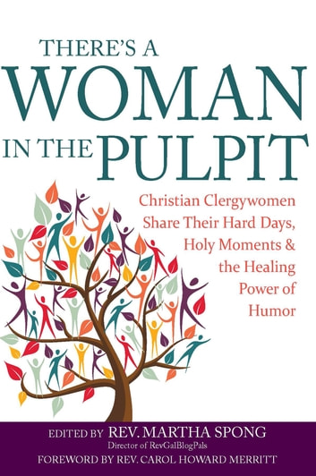 There's a Woman in the Pulpit - Christian Clergywomen Share Their Hard Days, Holy Moments and the Healing Power of Humor ebook by