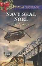 Navy SEAL Noel (Mills & Boon Love Inspired Suspense) (Men of Valor, Book 3) eBook by Liz Johnson