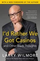 I'd Rather We Got Casinos - And Other Black Thoughts ebook by Larry Wilmore
