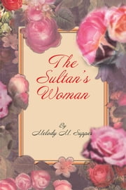 THE SULTAN'S WOMAN - A Novella ebook by Melody M. Suppes