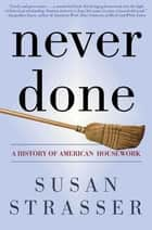 Never Done ebook by Susan Strasser