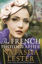 The French Photographer ebook by Natasha Lester