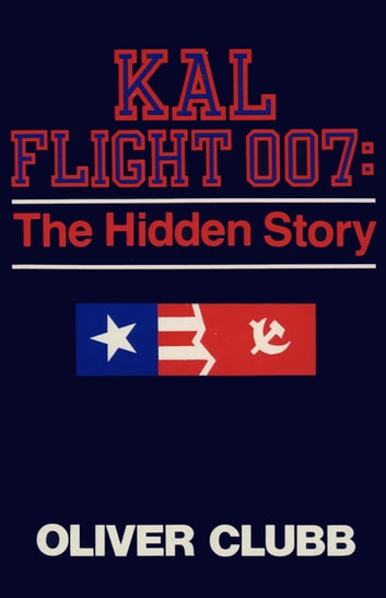 KAL Flight 007: The Hidden Story ebook by Oliver Clubb