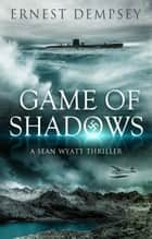 Game of Shadows - A Sean Wyatt Archaeological Thriller ebook by Ernest Dempsey