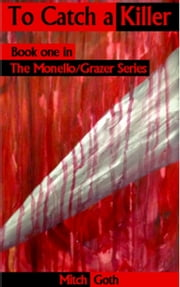 To Catch a Killer - Book one in the Monello/Grazer Series ebook by Mitch Goth