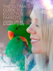 The Ultimate Guide to Eclectus Parrots ebook by Kirsten Badham