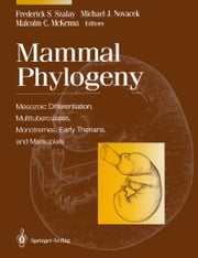Mammal Phylogeny - Mesozoic Differentiation, Multituberculates, Monotremes, Early Therians, and Marsupials ebook by Frederick S. Szalay, Michael J. Novacek, Malcolm C. McKenna