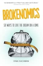 Brokenomics - 50 Ways to Live the Dream on a Dime ebook by Dina Gachman