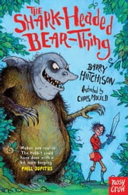 The Shark-Headed Bear-Thing ebook by Barry Hutchison