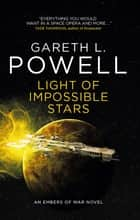 Light of Impossible Stars: An Embers of War novel - An Embers of War novel ebook by Gareth L. Powell