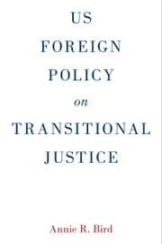 US Foreign Policy on Transitional Justice ebook by Annie R. Bird