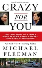 Crazy for You - A Passionate Affair, a Lying Widow, and a Cold-Blooded Murder ebook by Michael Fleeman