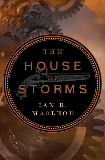 The House of Storms ebook by Ian R. MacLeod
