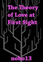 The Theory of Love at First Sight ebook by Nobo13