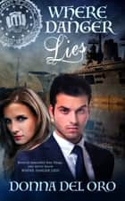 Where Danger Lies ebook by Donna  Del Oro
