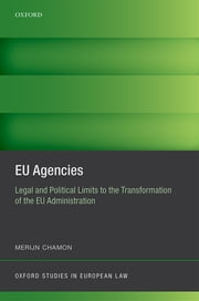 EU Agencies - Legal and Political Limits to the Transformation of the EU Administration ebook by Merijn Chamon