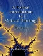 A Formal Introduction to Critical Thinking 3e ebook by Daniel R. Kern