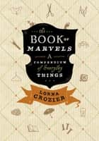 The Book of Marvels - A Compendium of Everyday Things ebook by Lorna Crozier