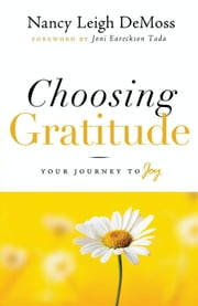 Choosing Gratitude - Your Journey to Joy ebook by Nancy Leigh DeMoss