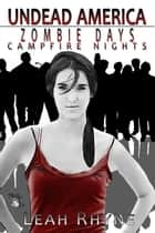Zombie Days Campfire Nights: Book 1 in the Undead America Series ebook by Leah Rhyne