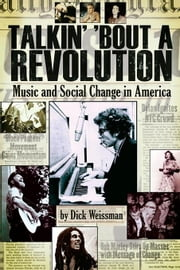 Talkin' 'Bout a Revolution: Music and Social Change in America ebook by Weissman, Dick