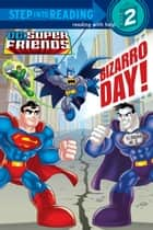 Bizarro Day! (DC Super Friends) ebook by Billy Wrecks, Francesco Legramandi