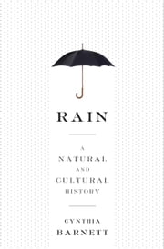 Rain - A Natural and Cultural History ebook by Cynthia Barnett