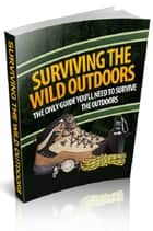 Surviving The Wild Outdoors ebook by Anonymous