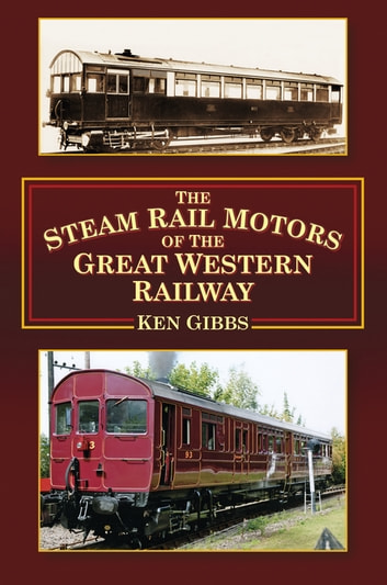 The Steam Rail Motors of the Great Western Railway ebook by Ken Gibbs