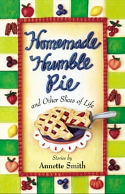 Homemade Humble Pie - and Other Slices of Life ebook by Annette Smith