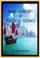 Basic Concept Of Political Science ebook by Artemio Saguinsin