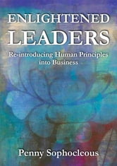 Enlightened Leaders - Re-introducing Human Principles into Business ebook by Penny Sophocleous