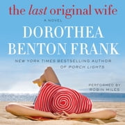 The Last Original Wife audiobook by Dorothea Benton Frank
