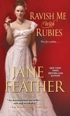 Ravish Me with Rubies ebook by Jane Feather