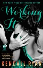 Working It - A Love by Design Novel ebook by Kendall Ryan