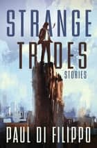 Strange Trades ebook by Paul Di Filippo