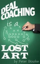 Deal Coaching is a Lost Art ebook by Peter Bourke