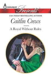 A Royal Without Rules - A Contemporary Royal Romance ebook by Caitlin Crews