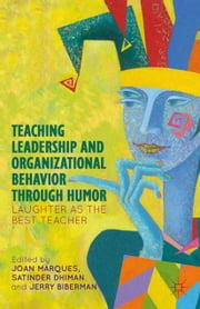 Teaching Leadership and Organizational Behavior through Humor - Laughter as the Best Teacher ebook by J. Marques,S. Dhiman,J. Biberman