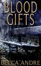 Blood Gifts (A Final Formula Story) eBook par Becca Andre
