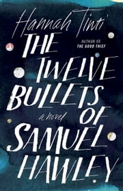 The Twelve Bullets of Samuel Hawley - A Novel ebook by Hannah Tinti